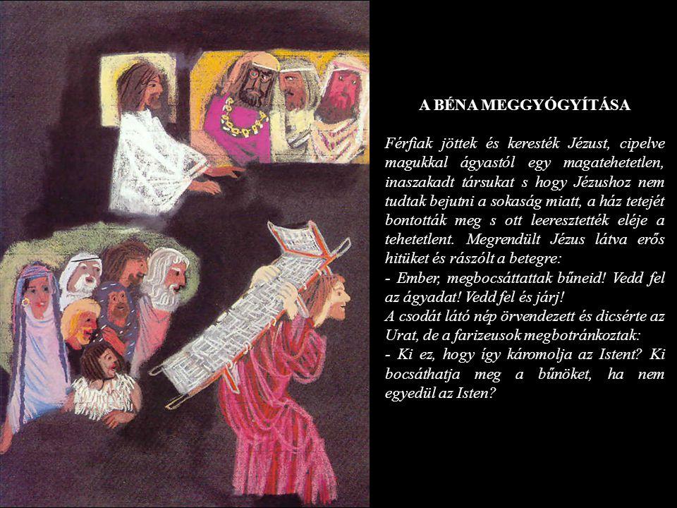A BÉNA MEGGYÓGYÍTÁSA Férfiak jöttek és keresték Jézust, cipelve magukkal ágyastól egy magatehetetlen, inaszakadt társukat s hogy Jézushoz nem tudtak b
