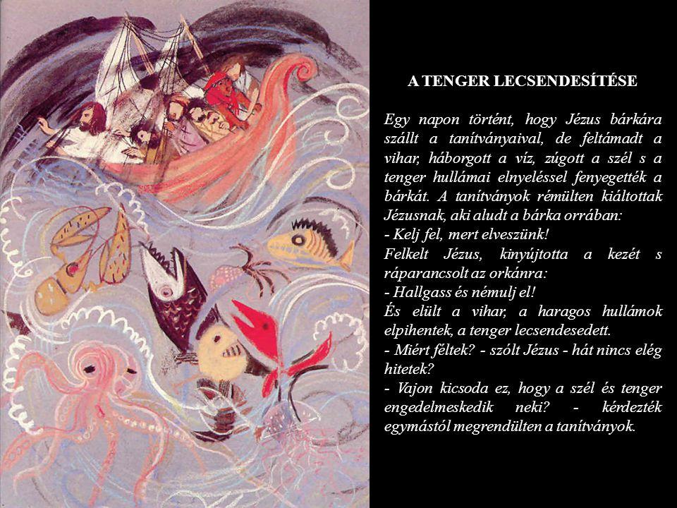 A TENGER LECSENDESÍTÉSE Egy napon történt, hogy Jézus bárkára szállt a tanítványaival, de feltámadt a vihar, háborgott a víz, zúgott a szél s a tenger