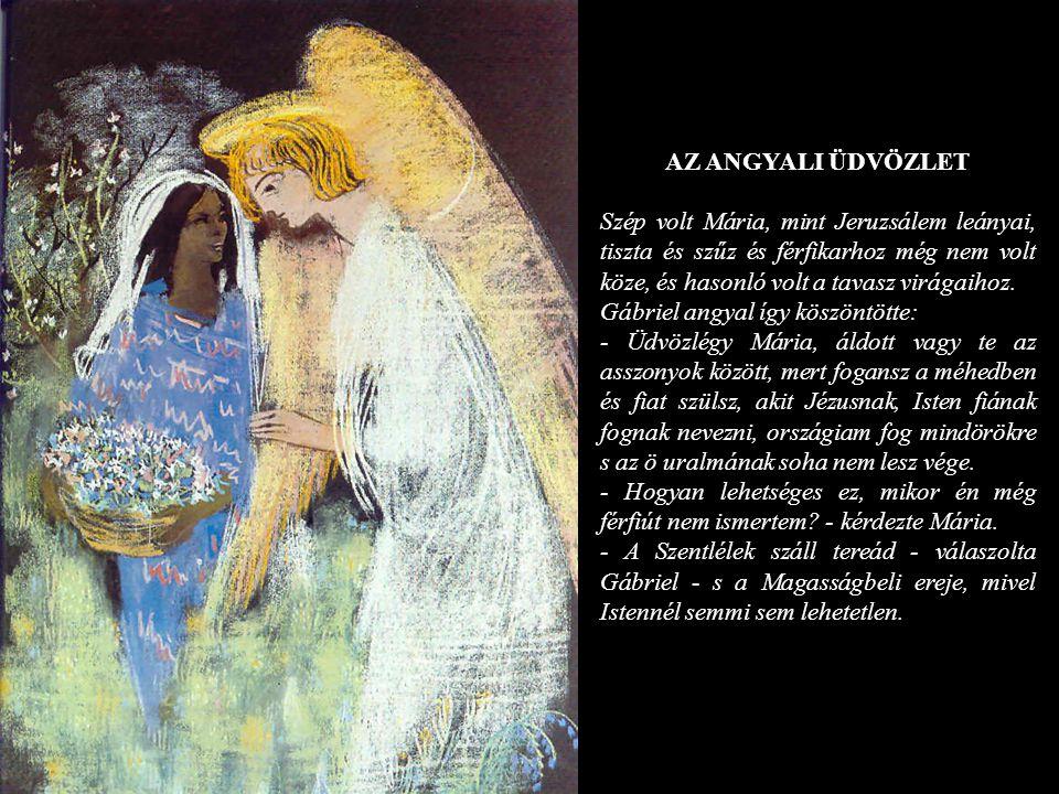 AZ ANGYALI ÜDVÖZLET Szép volt Mária, mint Jeruzsálem leányai, tiszta és szűz és férfikarhoz még nem volt köze, és hasonló volt a tavasz virágaihoz. Gá