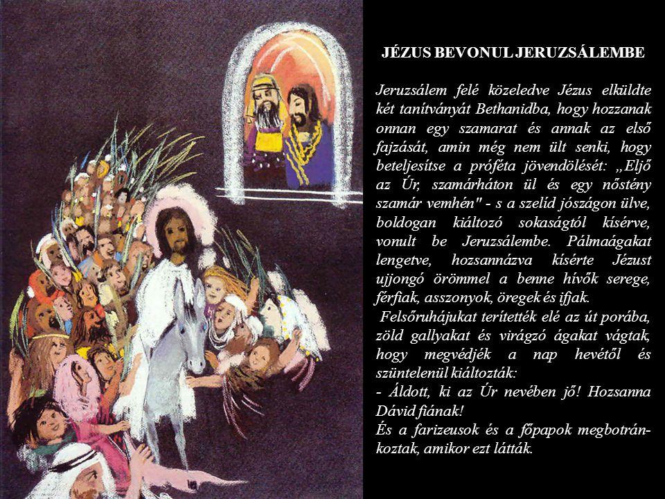 JÉZUS BEVONUL JERUZSÁLEMBE Jeruzsálem felé közeledve Jézus elküldte két tanítványát Bethanidba, hogy hozzanak onnan egy szamarat és annak az első fajz