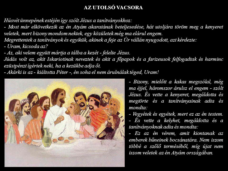 AZ UTOLSÓ VACSORA Húsvét ünnepének estéjén így szólt Jézus a tanítványokhoz: - Most már elkövetkezik az én Atyám akaratának beteljesedése, hát utoljár