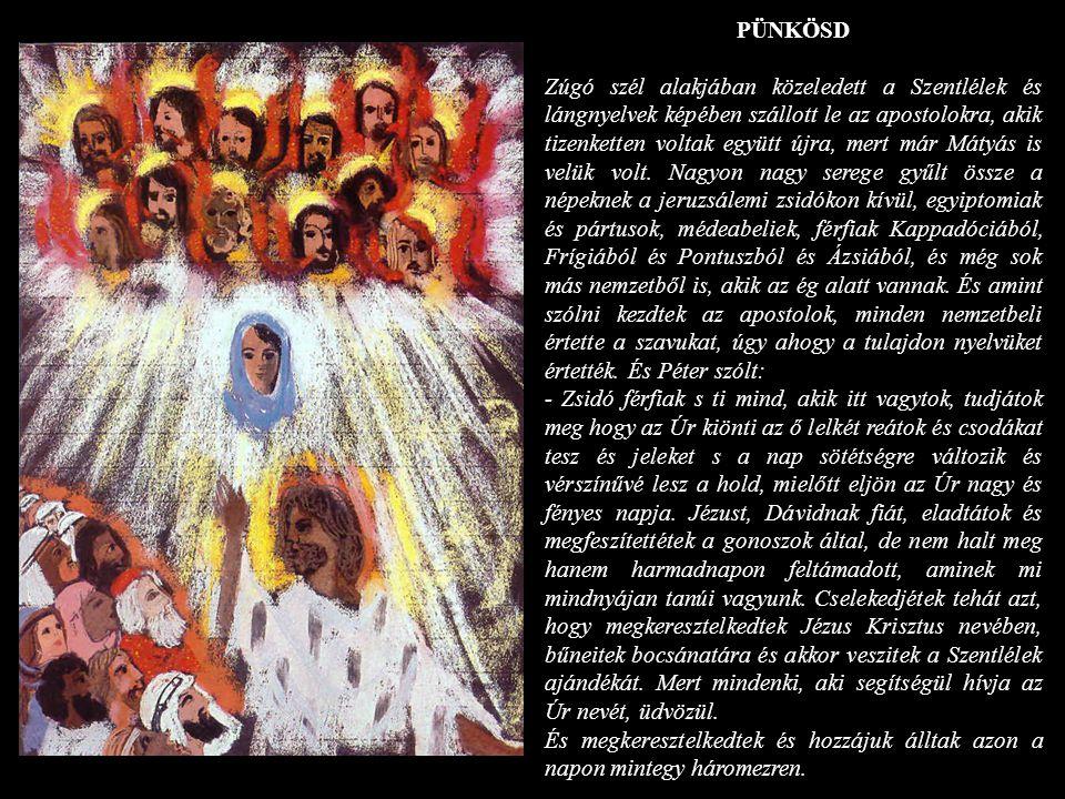 PÜNKÖSD Zúgó szél alakjában közeledett a Szentlélek és lángnyelvek képében szállott le az apostolokra, akik tizenketten voltak együtt újra, mert már M