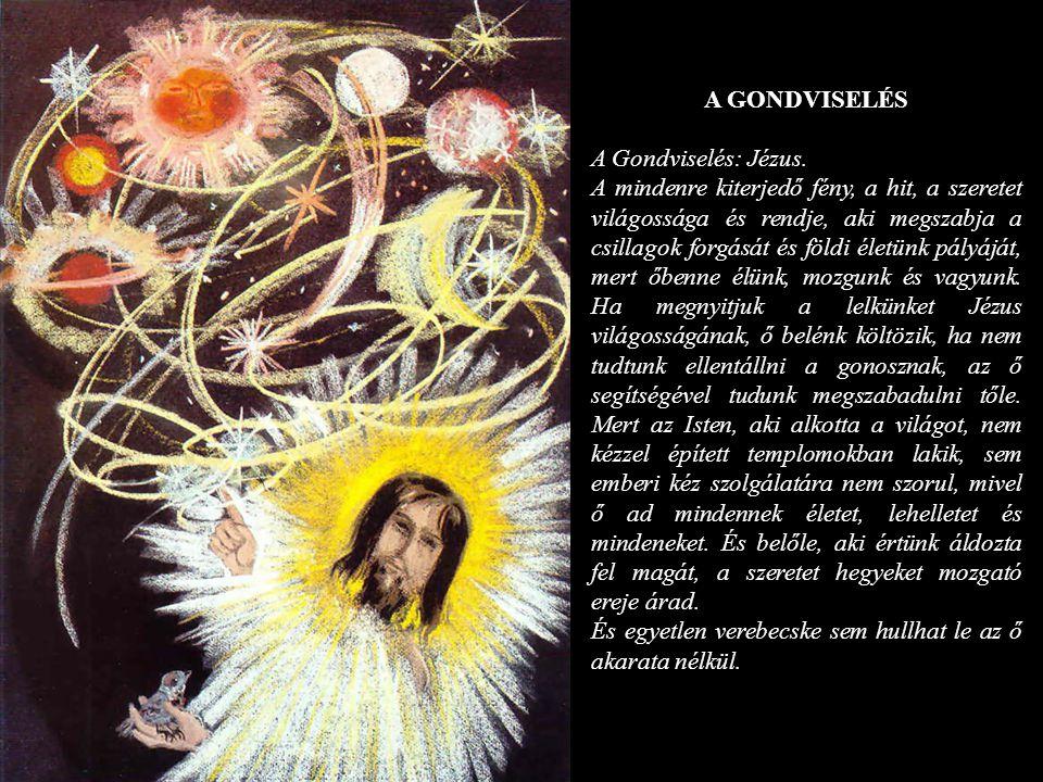 A GONDVISELÉS A Gondviselés: Jézus. A mindenre kiterjedő fény, a hit, a szeretet világossága és rendje, aki megszabja a csillagok forgását és földi él