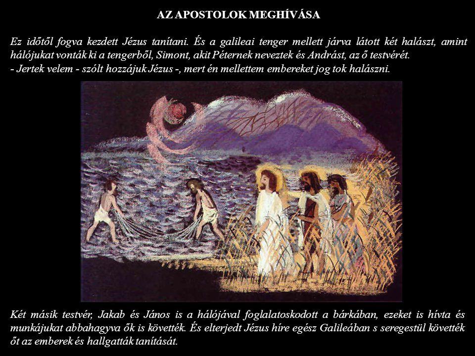 AZ APOSTOLOK MEGHÍVÁSA Ez időtől fogva kezdett Jézus tanítani. És a galileai tenger mellett járva látott két halászt, amint hálójukat vonták ki a teng