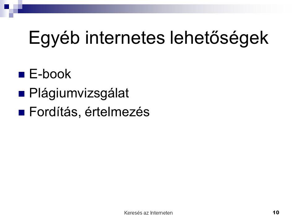 Keresés az Interneten10 Egyéb internetes lehetőségek  E-book  Plágiumvizsgálat  Fordítás, értelmezés