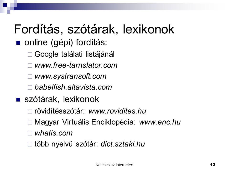 Keresés az Interneten13 Fordítás, szótárak, lexikonok  online (gépi) fordítás:  Google találati listájánál  www.free-tarnslator.com  www.systranso