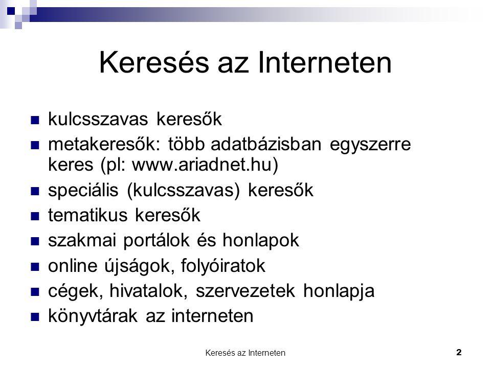 Keresés az Interneten2  kulcsszavas keresők  metakeresők: több adatbázisban egyszerre keres (pl: www.ariadnet.hu)  speciális (kulcsszavas) keresők