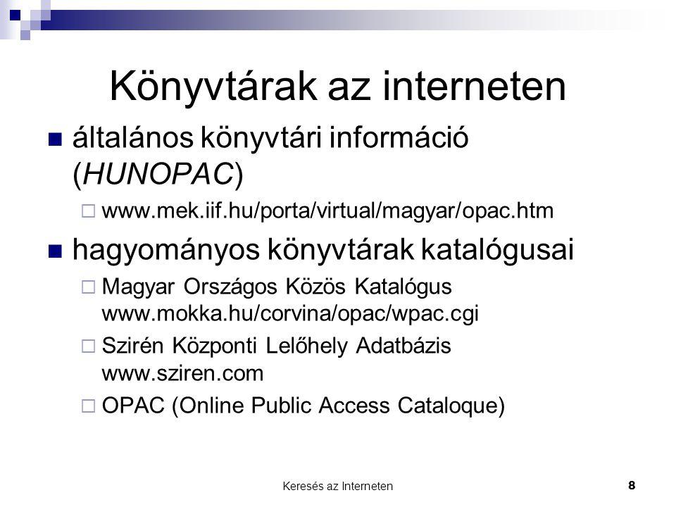 Keresés az Interneten8 Könyvtárak az interneten  általános könyvtári információ (HUNOPAC)  www.mek.iif.hu/porta/virtual/magyar/opac.htm  hagyományo