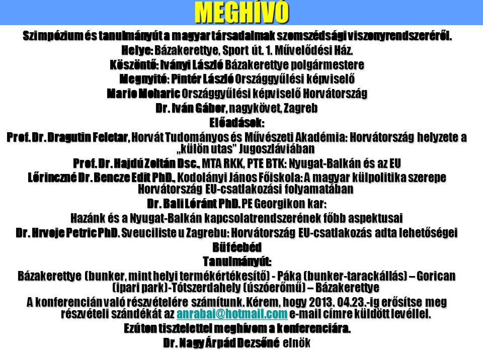 MEGHÍVÓ Szimpózium és tanulmányút a magyar társadalmak szomszédsági viszonyrendszeréről. Helye: Bázakerettye, Sport út. 1. Művelődési Ház. Köszöntő: I
