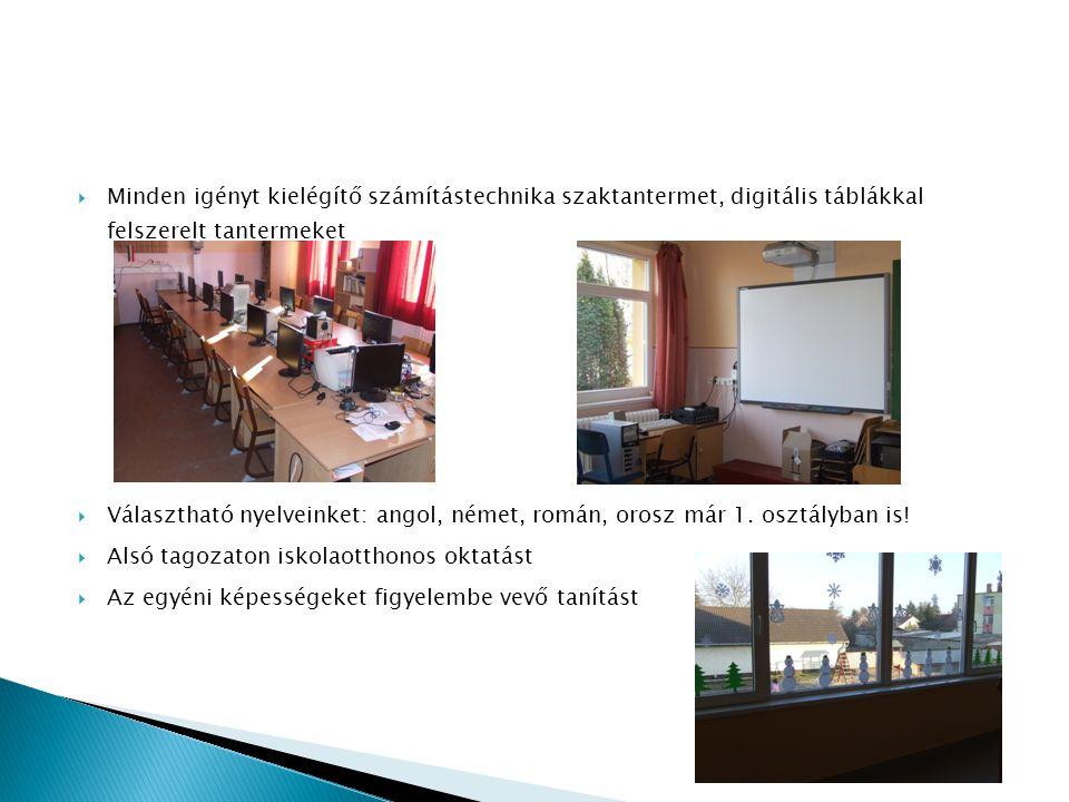  Minden igényt kielégítő számítástechnika szaktantermet, digitális táblákkal felszerelt tantermeket  Választható nyelveinket: angol, német, román, orosz már 1.