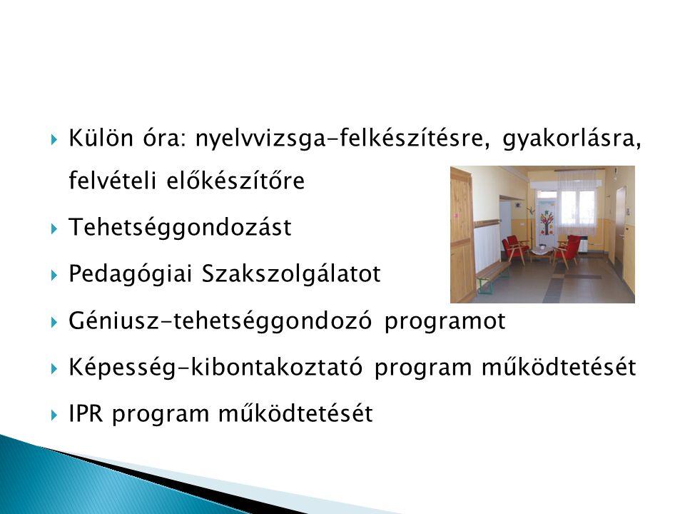  Külön óra: nyelvvizsga-felkészítésre, gyakorlásra, felvételi előkészítőre  Tehetséggondozást  Pedagógiai Szakszolgálatot  Géniusz-tehetséggondozó programot  Képesség-kibontakoztató program működtetését  IPR program működtetését