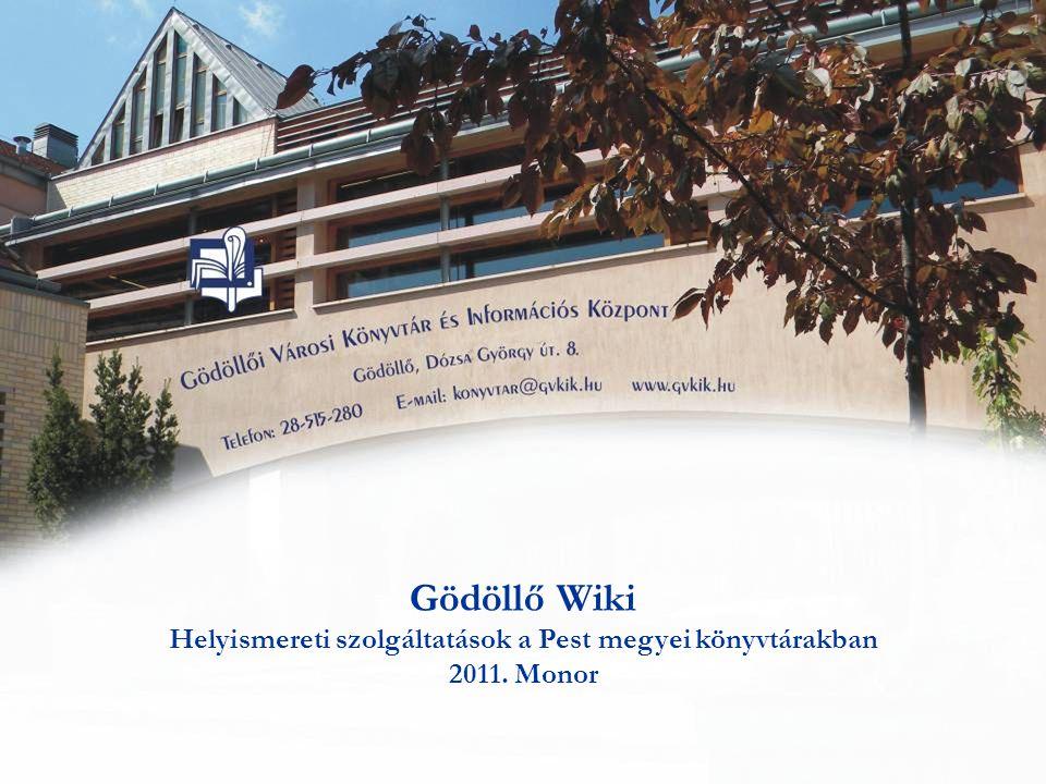 Gödöllő Wiki Helyismereti szolgáltatások a Pest megyei könyvtárakban 2011. Monor