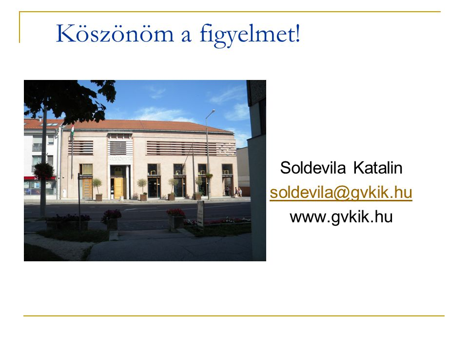 Köszönöm a figyelmet! Soldevila Katalin soldevila@gvkik.hu www.gvkik.hu
