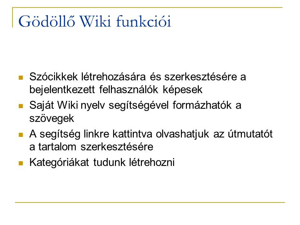 Gödöllő Wiki funkciói  Szócikkek létrehozására és szerkesztésére a bejelentkezett felhasználók képesek  Saját Wiki nyelv segítségével formázhatók a szövegek  A segítség linkre kattintva olvashatjuk az útmutatót a tartalom szerkesztésére  Kategóriákat tudunk létrehozni