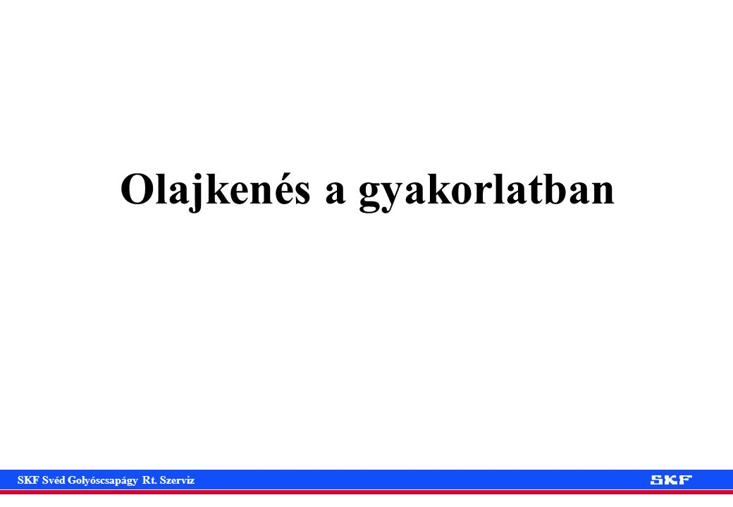 SKF Svéd Golyóscsapágy Rt. Szerviz Olajkenés a gyakorlatban