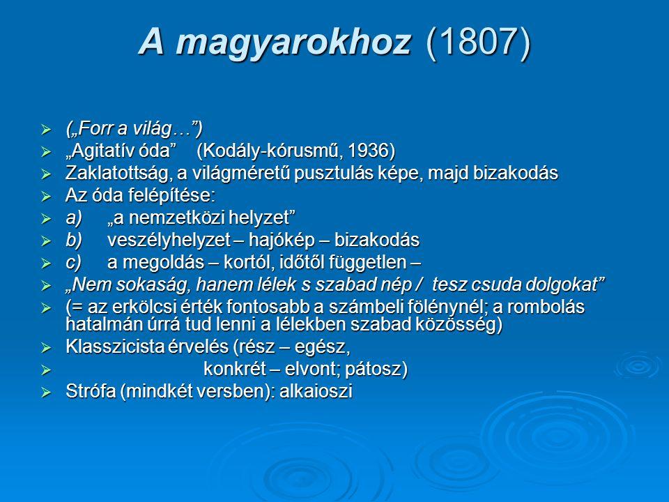 """A magyarokhoz (1807)  (""""Forr a világ…"""")  """"Agitatív óda"""" (Kodály-kórusmű, 1936)  Zaklatottság, a világméretű pusztulás képe, majd bizakodás  Az óda"""