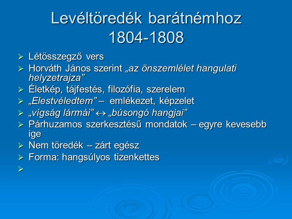 """Levéltöredék barátnémhoz 1804-1808  Létösszegző vers  Horváth János szerint """"az önszemlélet hangulati helyzetrajza""""  Életkép, tájfestés, filozófia,"""