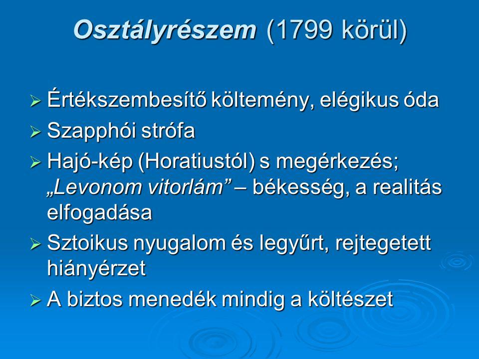 """Osztályrészem (1799 körül)  Értékszembesítő költemény, elégikus óda  Szapphói strófa  Hajó-kép (Horatiustól) s megérkezés; """"Levonom vitorlám"""" – bék"""