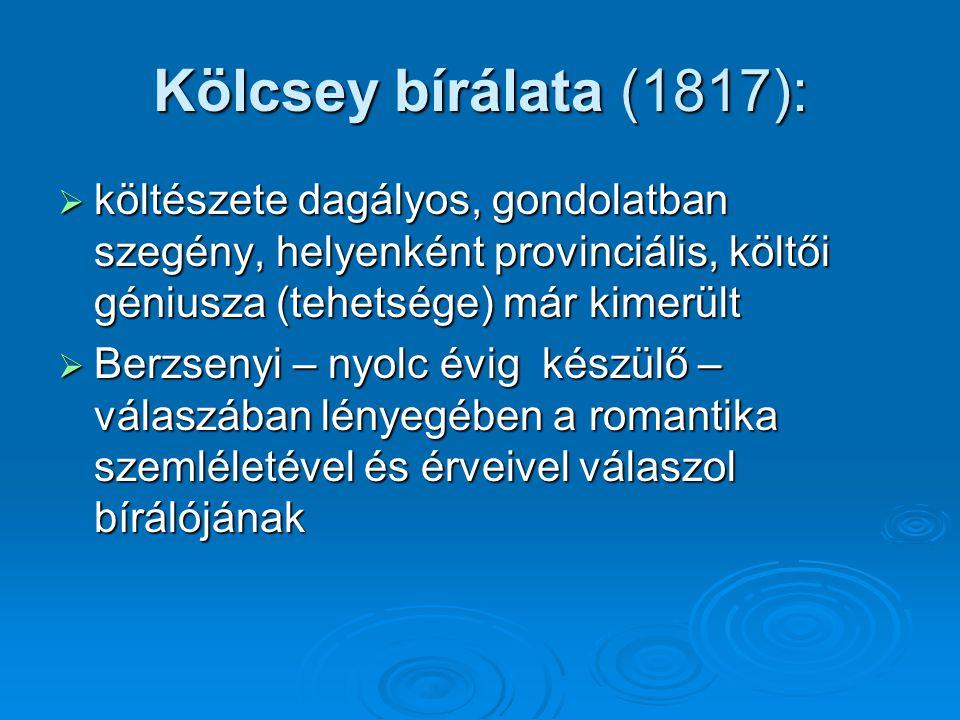 Kölcsey bírálata (1817):  költészete dagályos, gondolatban szegény, helyenként provinciális, költői géniusza (tehetsége) már kimerült  Berzsenyi – n