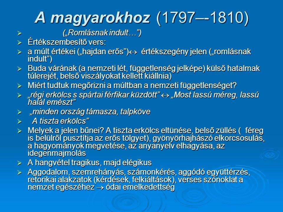 """A magyarokhoz (1807)  (""""Forr a világ… )  """"Agitatív óda (Kodály-kórusmű, 1936)  Zaklatottság, a világméretű pusztulás képe, majd bizakodás  Az óda felépítése:  a) """"a nemzetközi helyzet  b)veszélyhelyzet – hajókép – bizakodás  c)a megoldás – kortól, időtől független –  """"Nem sokaság, hanem lélek s szabad nép / tesz csuda dolgokat  (= az erkölcsi érték fontosabb a számbeli fölénynél; a rombolás hatalmán úrrá tud lenni a lélekben szabad közösség)  Klasszicista érvelés (rész – egész,  konkrét – elvont; pátosz)  Strófa (mindkét versben): alkaioszi"""