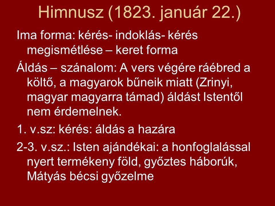 Himnusz (1823. január 22.) Ima forma: kérés- indoklás- kérés megismétlése – keret forma Áldás – szánalom: A vers végére ráébred a költő, a magyarok bű