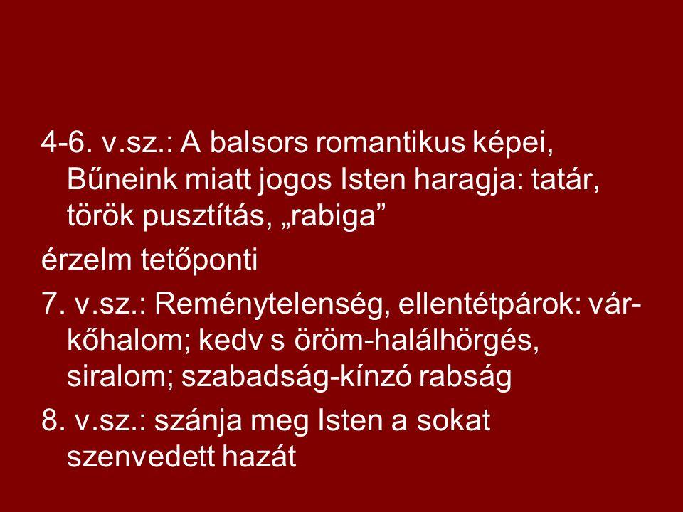 """4-6. v.sz.: A balsors romantikus képei, Bűneink miatt jogos Isten haragja: tatár, török pusztítás, """"rabiga"""" érzelm tetőponti 7. v.sz.: Reménytelenség,"""