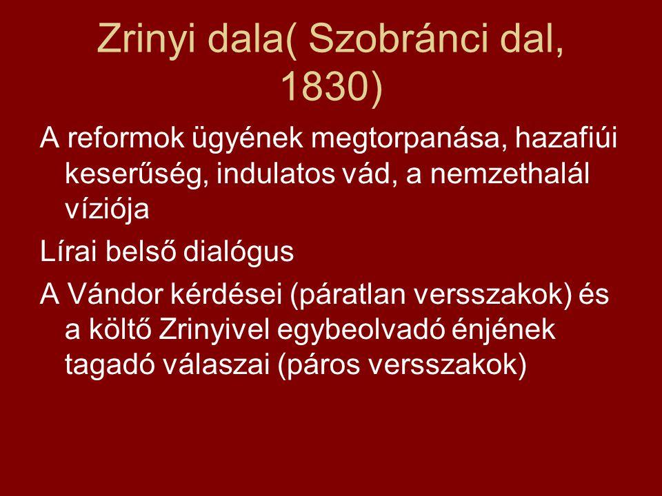 Zrinyi dala( Szobránci dal, 1830) A reformok ügyének megtorpanása, hazafiúi keserűség, indulatos vád, a nemzethalál víziója Lírai belső dialógus A Ván