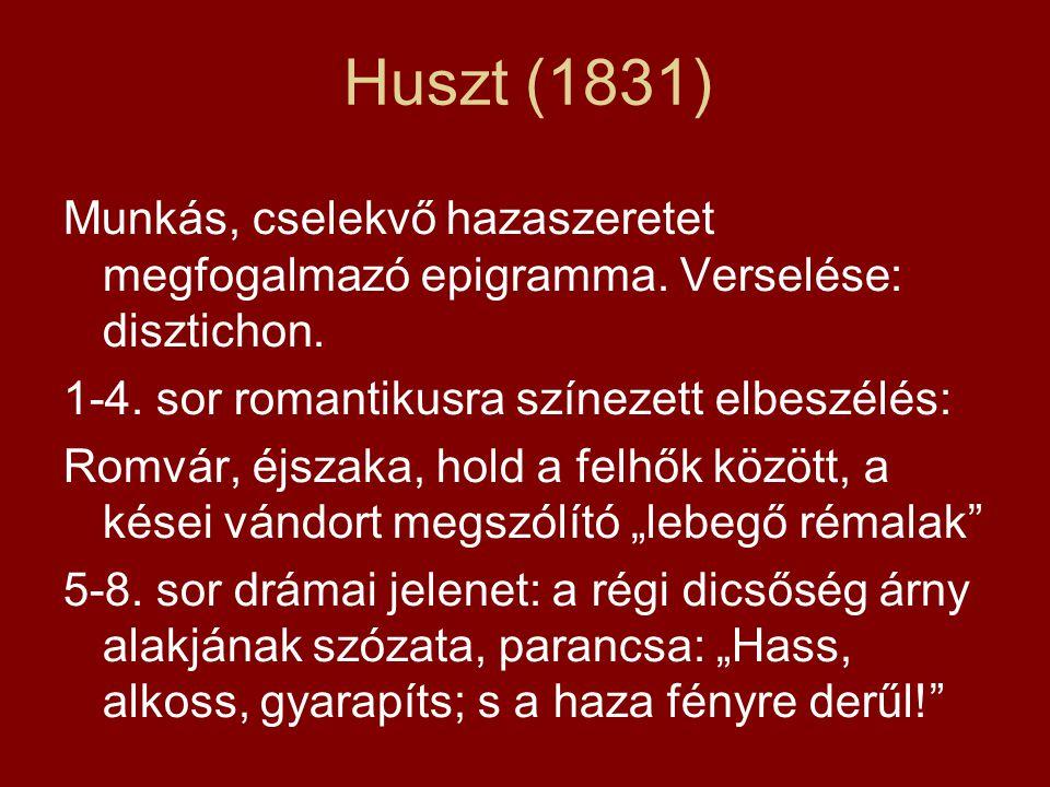 Huszt (1831) Munkás, cselekvő hazaszeretet megfogalmazó epigramma. Verselése: disztichon. 1-4. sor romantikusra színezett elbeszélés: Romvár, éjszaka,