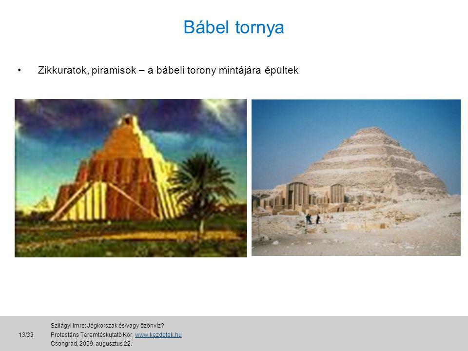 Bábel tornya • Zikkuratok, piramisok – a bábeli torony mintájára épültek 13/33 Szilágyi Imre: Jégkorszak és/vagy özönvíz.
