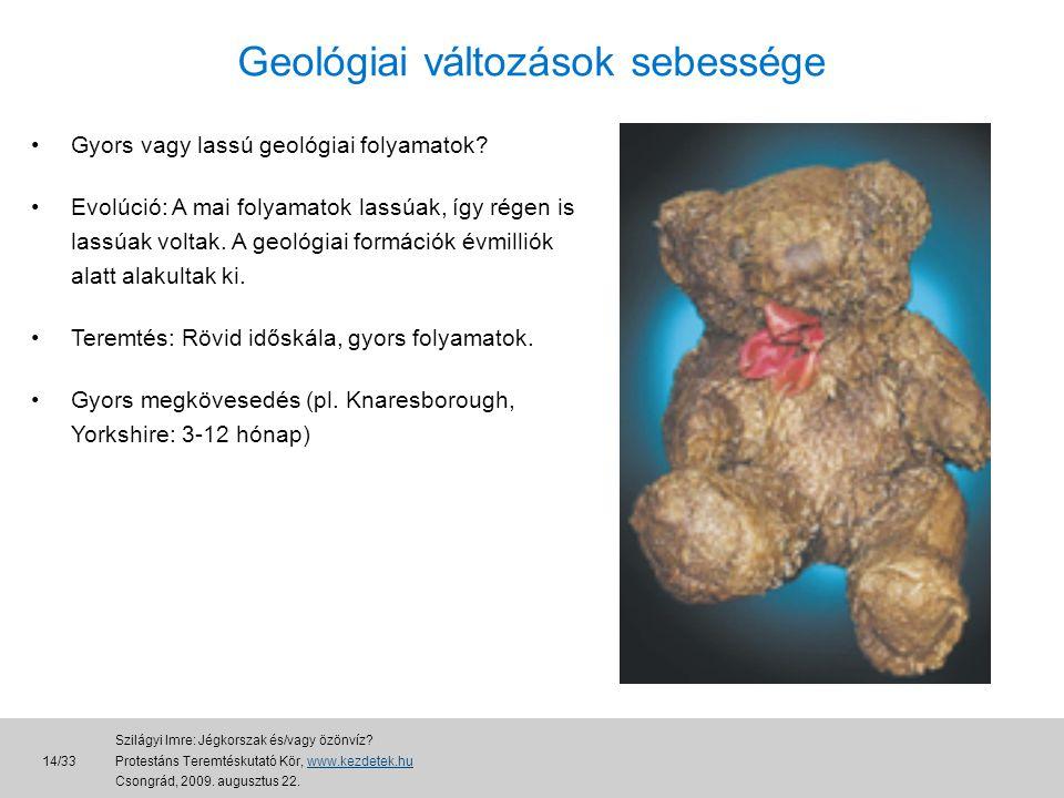Geológiai változások sebessége •Gyors vagy lassú geológiai folyamatok.