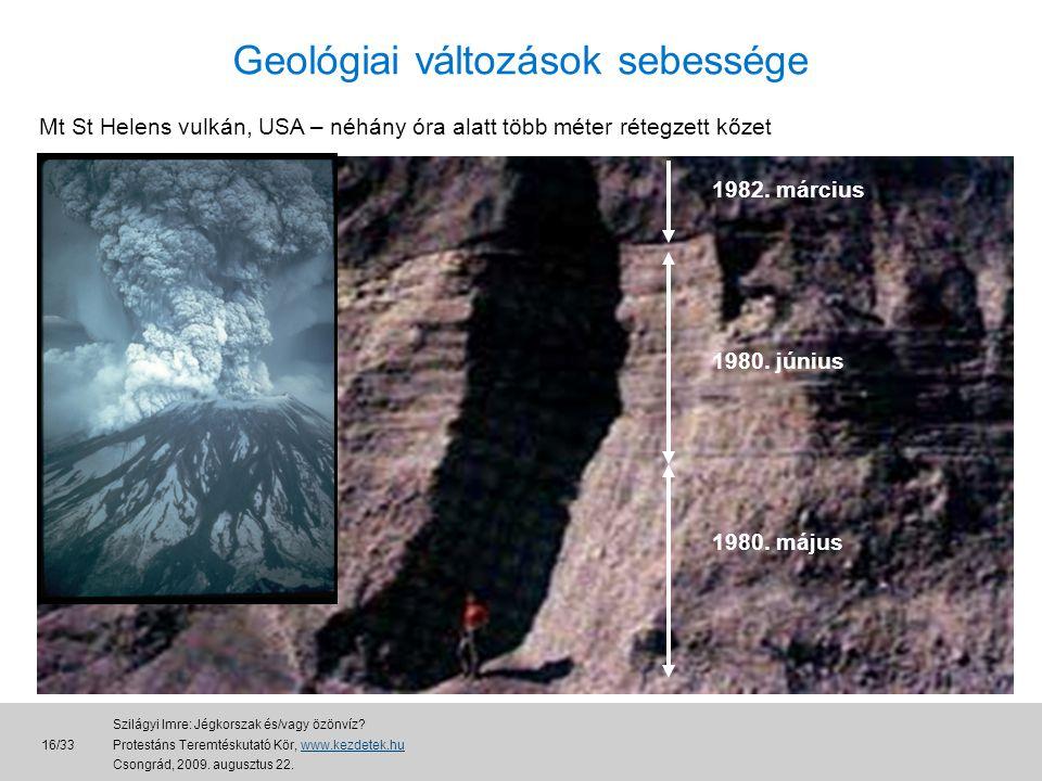 Mt St Helens vulkán, USA – néhány óra alatt több méter rétegzett kőzet 1980.