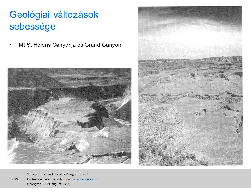 •Mt St Helens Canyonja és Grand Canyon Geológiai változások sebessége 17/33 Szilágyi Imre: Jégkorszak és/vagy özönvíz.