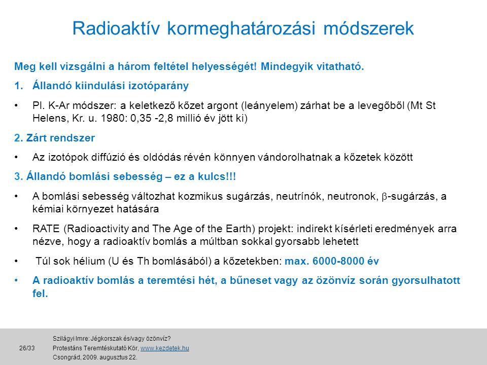 Radioaktív kormeghatározási módszerek Meg kell vizsgálni a három feltétel helyességét.