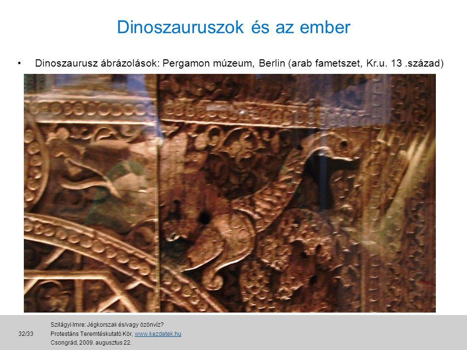 Dinoszauruszok és az ember •Dinoszaurusz ábrázolások: Pergamon múzeum, Berlin (arab fametszet, Kr.u.