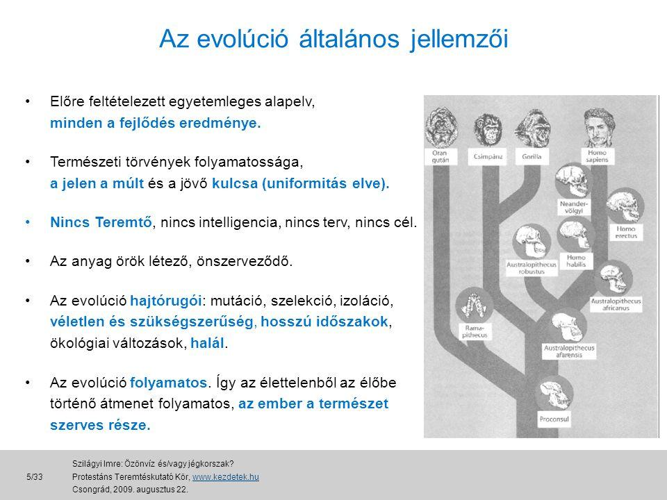 Az evolúció általános jellemzői •Előre feltételezett egyetemleges alapelv, minden a fejlődés eredménye.