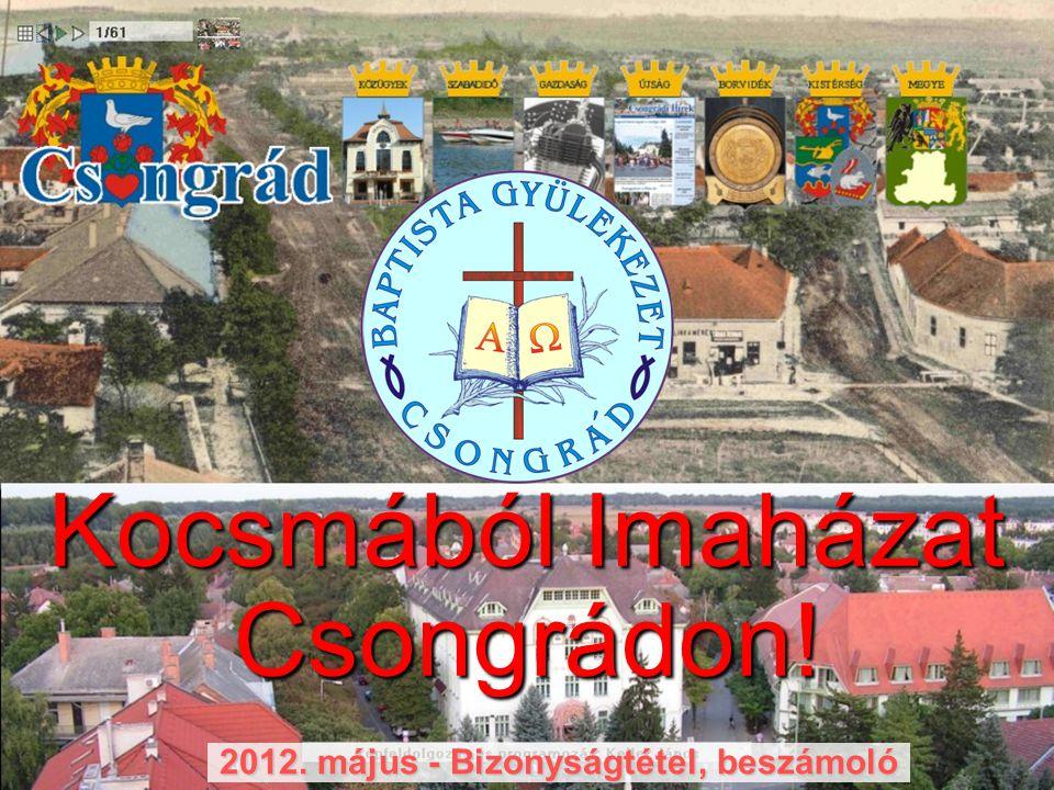 2012. május - Bizonyságtétel, beszámoló Kocsmából Imaházat Csongrádon!