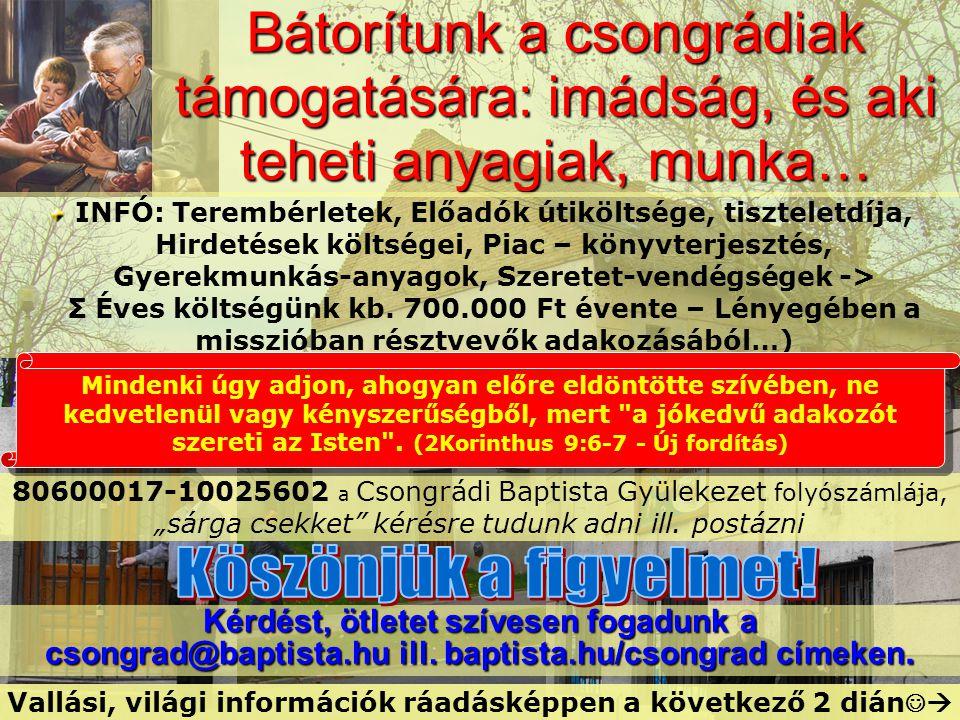 Kérdést, ötletet szívesen fogadunk a csongrad@baptista.hu ill. baptista.hu/csongrad címeken. 80600017-10025602 a Csongrádi Baptista Gyülekezet folyósz