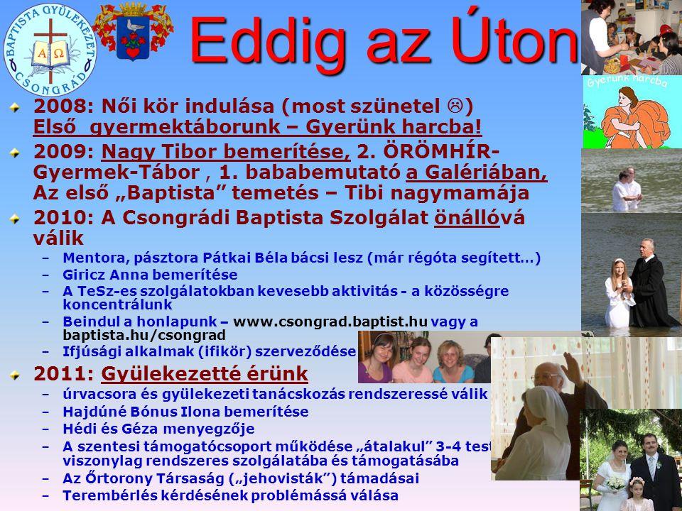 2008: Női kör indulása (most szünetel  ) Első gyermektáborunk – Gyerünk harcba! 2009: Nagy Tibor bemerítése, 2. ÖRÖMHÍR- Gyermek-Tábor, 1. bababemuta