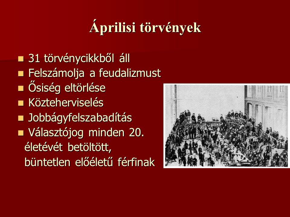 Áprilisi törvények  31 törvénycikkből áll  Felszámolja a feudalizmust  Ősiség eltörlése  Közteherviselés  Jobbágyfelszabadítás  Választójog mind