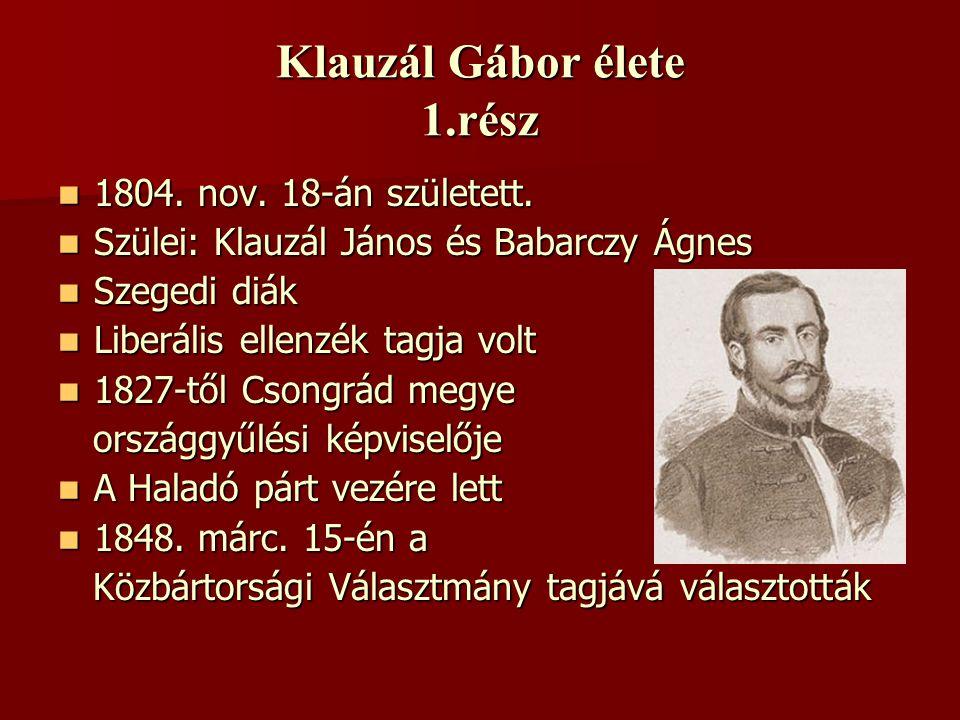 Klauzál Gábor élete 1.rész  1804. nov. 18-án született.  Szülei: Klauzál János és Babarczy Ágnes  Szegedi diák  Liberális ellenzék tagja volt  18