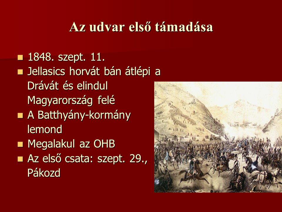 Az udvar első támadása  1848. szept. 11.  Jellasics horvát bán átlépi a Drávát és elindul Drávát és elindul Magyarország felé Magyarország felé  A