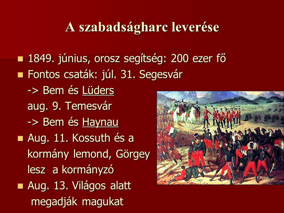 A szabadságharc leverése  1849. június, orosz segítség: 200 ezer fő  Fontos csaták: júl. 31. Segesvár -> Bem és Lüders -> Bem és Lüders aug. 9. Teme