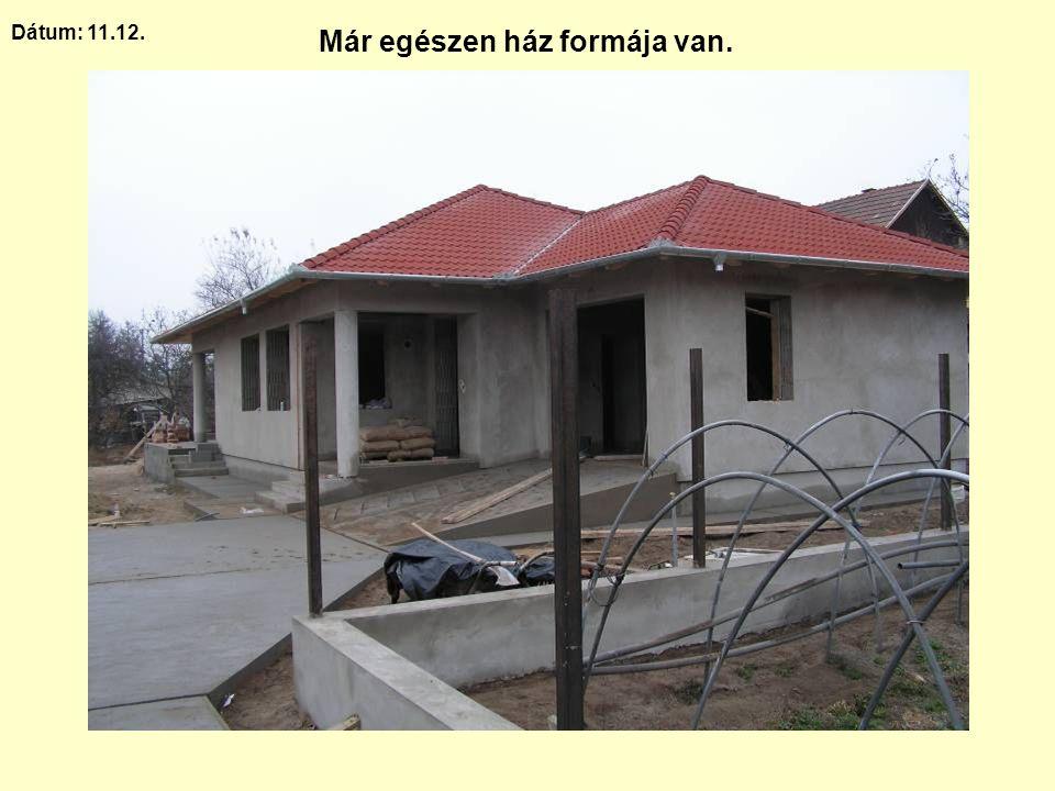 Dátum: 11.12. Már egészen ház formája van.