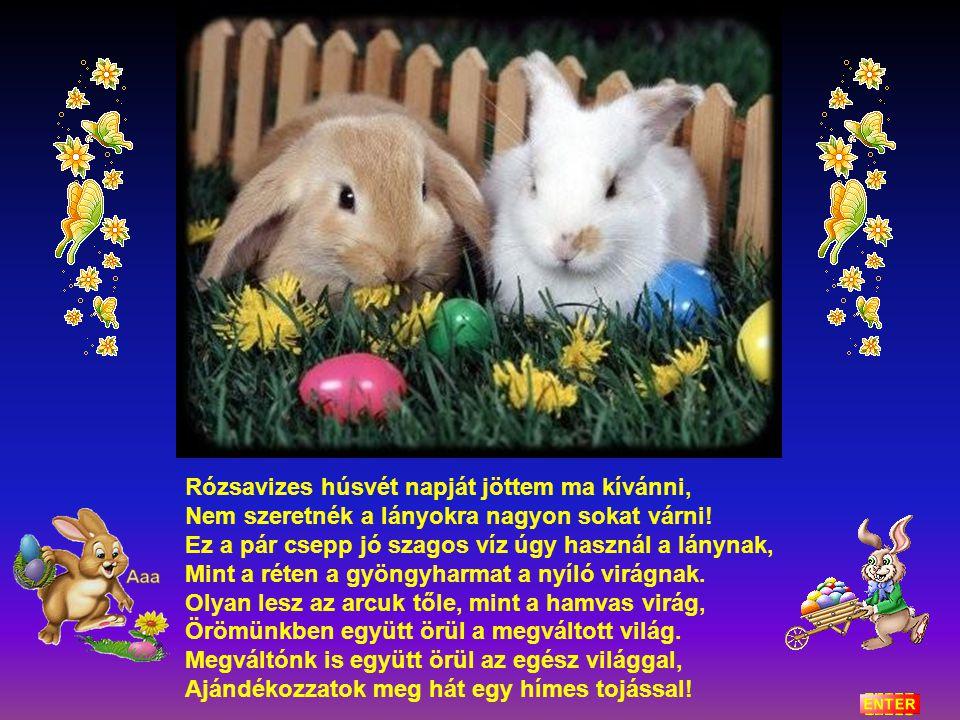 Lőrinc Pál: Három füles Három kis nyúl ül a réten. Mesebeli faluszélen. Előttük egy halom tojás, Húsvét táján ez így szokás. Festék is van jócskán, bő