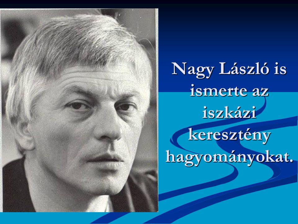 Nagy László is ismerte az iszkázi keresztény hagyományokat.