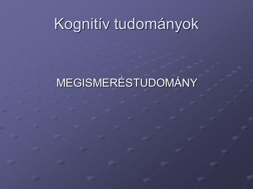 Kognitív tudományok MEGISMERÉSTUDOMÁNY