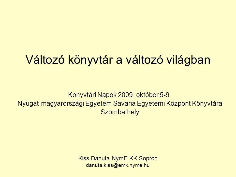 Változó könyvtár a változó világban Könyvtári Napok 2009. október 5-9. Nyugat-magyarországi Egyetem Savaria Egyetemi Központ Könyvtára Szombathely Kis