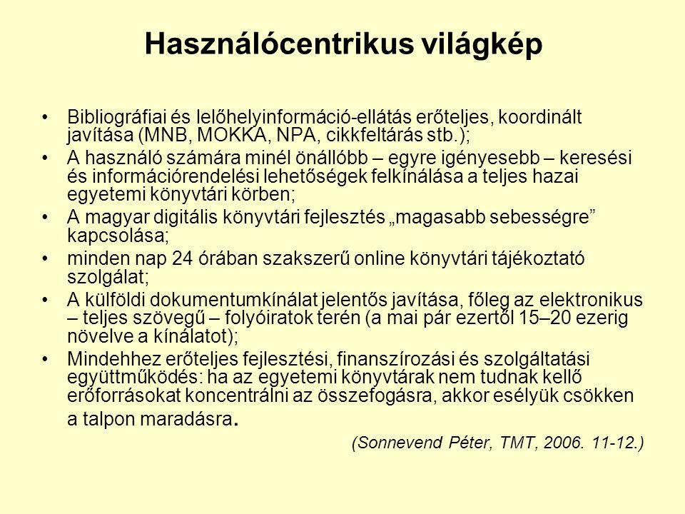 Használócentrikus világkép •Bibliográfiai és lelőhelyinformáció-ellátás erőteljes, koordinált javítása (MNB, MOKKA, NPA, cikkfeltárás stb.); •A haszná