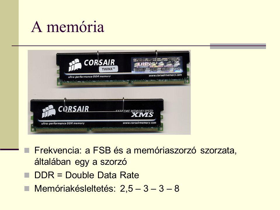 A memória  Frekvencia: a FSB és a memóriaszorzó szorzata, általában egy a szorzó  DDR = Double Data Rate  Memóriakésleltetés: 2,5 – 3 – 3 – 8