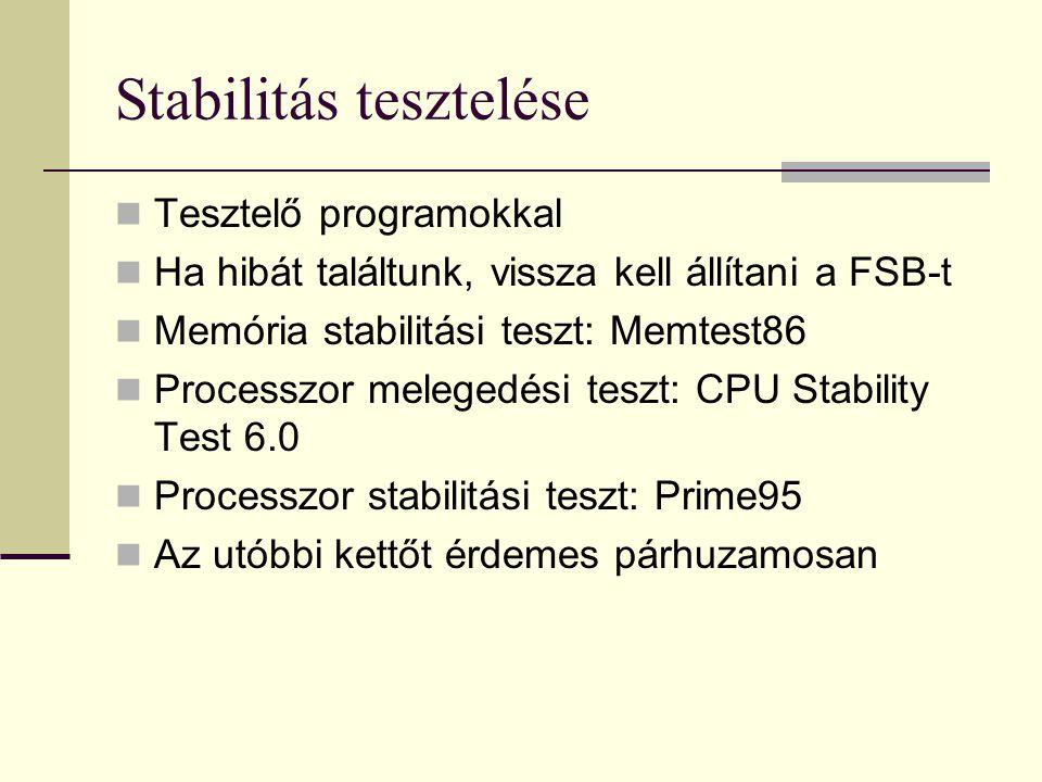 Stabilitás tesztelése  Tesztelő programokkal  Ha hibát találtunk, vissza kell állítani a FSB-t  Memória stabilitási teszt: Memtest86  Processzor m